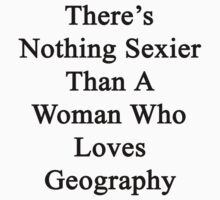There's Nothing Sexier Than A Woman Who Loves Geography  by supernova23