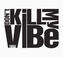 Don't kill my vibe - Kendrick Lamar by adshorrock83