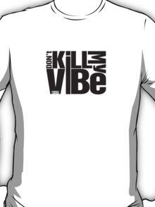 Don't kill my vibe - Kendrick Lamar T-Shirt