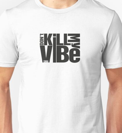 Don't kill my vibe - Kendrick Lamar Unisex T-Shirt