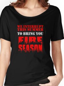 We Interrupt This Summer to Bring You Fire Season 3 Women's Relaxed Fit T-Shirt