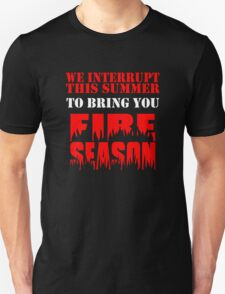 We Interrupt This Summer to Bring You Fire Season 3 Unisex T-Shirt