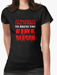 We Interrupt This Summer to Bring You Fire Season 3 Womens Fitted T-Shirt