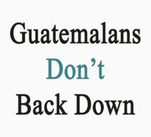 Guatemalans Don't Back Down by supernova23