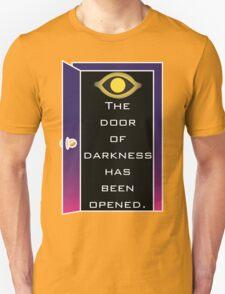 The Door to Darkness Has Been Opened.  T-Shirt