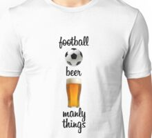 Football, Beer, Manly Things (UK) Unisex T-Shirt