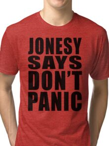 Jonesy says Don't Panic Tri-blend T-Shirt