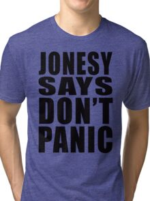 Jonesy says Don't Panic Tri-blend T-Shirt