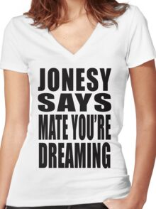 """Jonesy says """"Mate you're dreaming!"""" Women's Fitted V-Neck T-Shirt"""