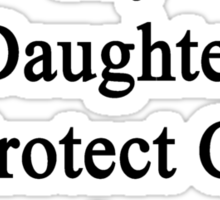 I Will Teach My Daughter To Protect Cows As Much As I Do Sticker