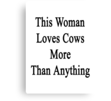 This Woman Loves Cows More Than Anything  Canvas Print