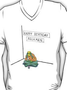 Happy Birthday, Aquaman. T-Shirt