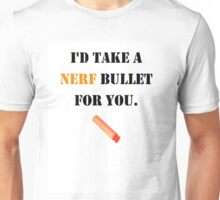 I'd take a nerf bullet for you Unisex T-Shirt