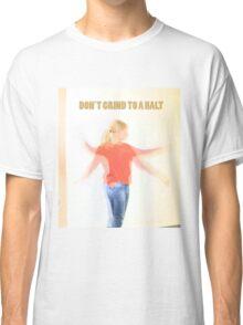 Dont grind to a halt Classic T-Shirt