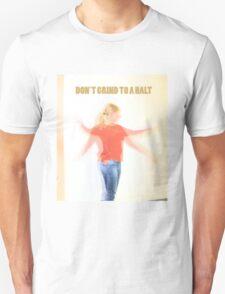 Dont grind to a halt Unisex T-Shirt