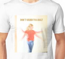 Dont grind to a halt Unisex T-Shirt