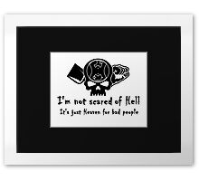 I'm Not Scared of Hell Framed Print