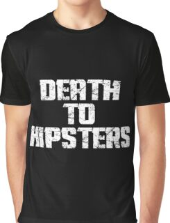 DEATH TO HIPSTERS Graphic T-Shirt