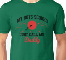 my boys scored just call me daddy Unisex T-Shirt