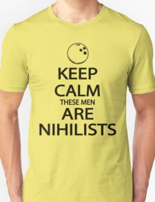 Keep Calm These Men are Nihilists T-Shirt