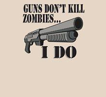 Guns don't kill zombies, I do. T-Shirt