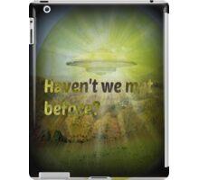 haven't we met before? iPad Case/Skin