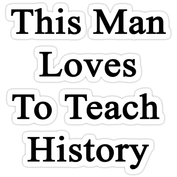 This Man Loves To Teach History  by supernova23