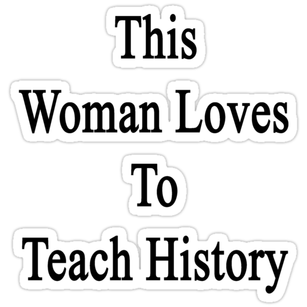This Woman Loves To Teach History  by supernova23