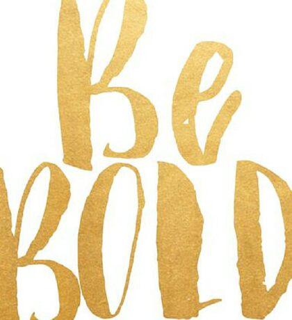 Be Bold  Sticker