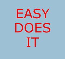 EASY DOES IT Unisex T-Shirt