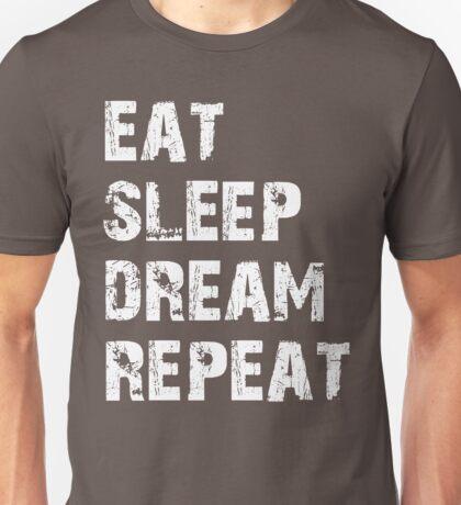 Eat, Sleep, Dream, Repeat  Unisex T-Shirt