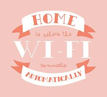 Home Is Where The Wi-Fi Connects Automatically (Pink) by laurenschroer