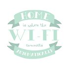 Home Is Where The Wi-Fi Connects Automatically (Mint) by laurenschroer