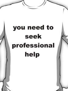 you need to seek professional help - dark T-Shirt