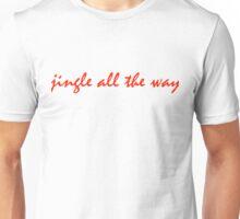 Jingle All the Way Unisex T-Shirt