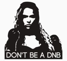 Don't Be A DNB by feministshirts