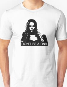 Don't Be A DNB Unisex T-Shirt