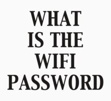 WHAT IS THE WIFI PASSWORD by livery