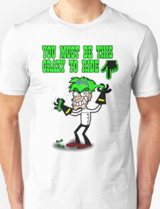 You must be this crazy to ride T-Shirt