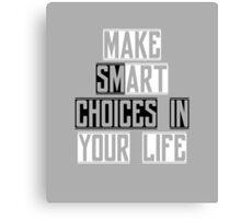 Make Smart Choices Canvas Print