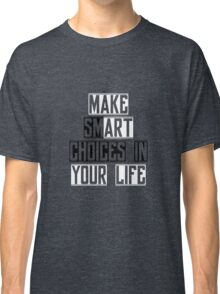 Make Smart Choices Classic T-Shirt
