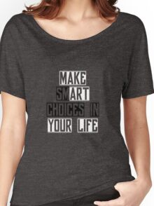 Make Smart Choices Women's Relaxed Fit T-Shirt