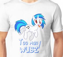 Too many WUBZ Unisex T-Shirt