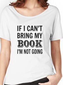 If I Can't Bring My Book I'm Not Going Women's Relaxed Fit T-Shirt