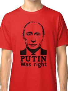 Putin Was Right Classic T-Shirt