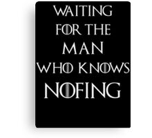 Jon Snow Waiting for the man who knows nothing Canvas Print