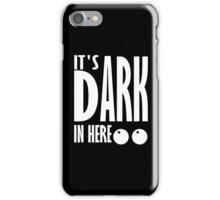 Its Dark In Here iPhone Case/Skin