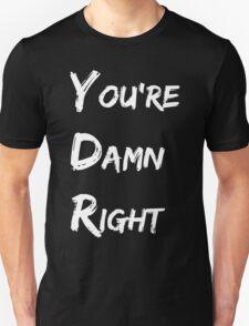 You're Damn Right Unisex T-Shirt