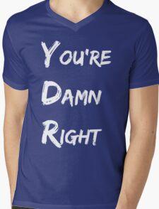 You're Damn Right Mens V-Neck T-Shirt