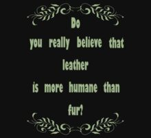 Leather is more humane than fur? by veganese